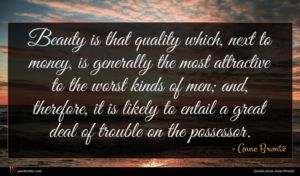 Anne Brontë quote : Beauty is that quality ...