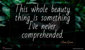 Pam Grier quote : This whole beauty thing ...
