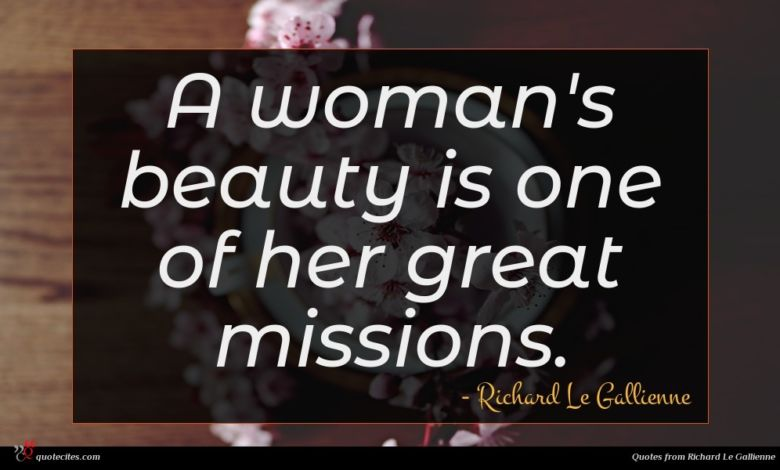 A woman's beauty is one of her great missions.