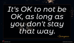 Anonymous quote : It's OK to not ...