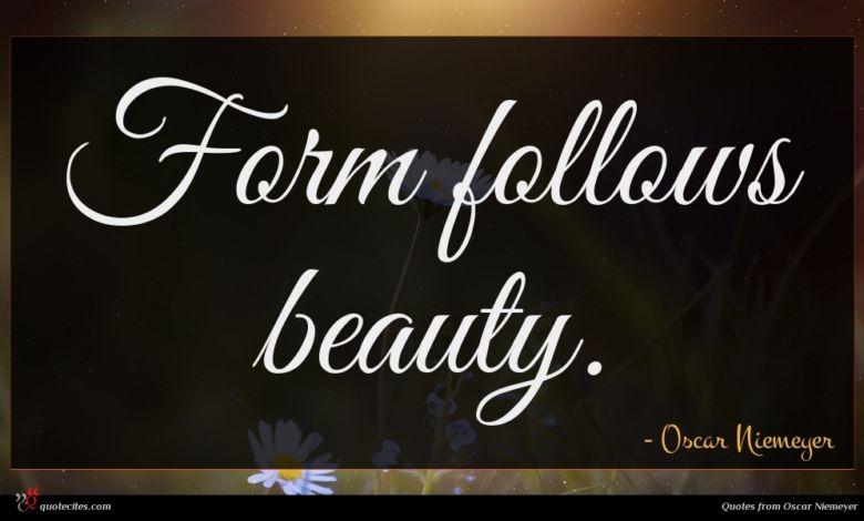 Form follows beauty.