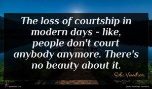Sofia Vassilieva quote : The loss of courtship ...