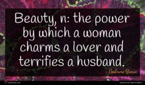 Ambrose Bierce quote : Beauty n the power ...