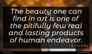 J. Paul Getty quote : The beauty one can ...