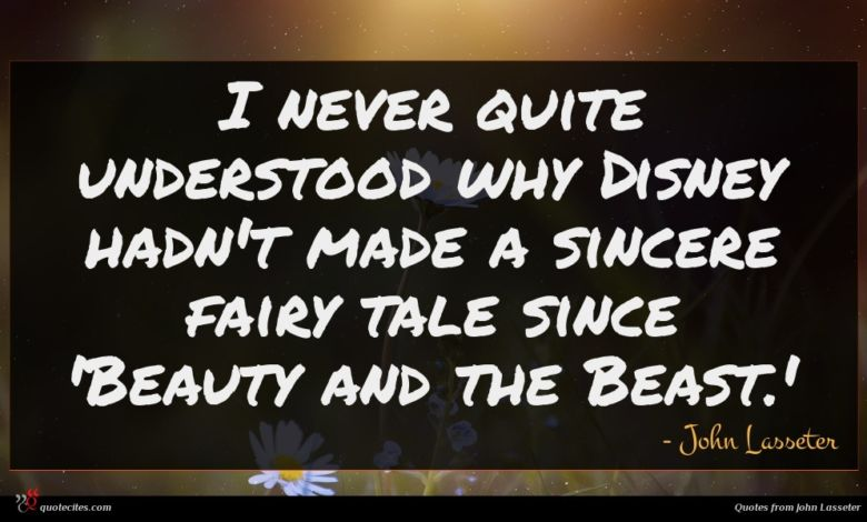 I never quite understood why Disney hadn't made a sincere fairy tale since 'Beauty and the Beast.'