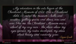 Agnes Gund quote : My education in the ...