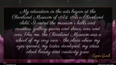 Photo of Agnes Gund quote : My education in the …