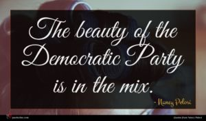 Nancy Pelosi quote : The beauty of the ...
