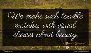 Marina Abramovic quote : We make such terrible ...