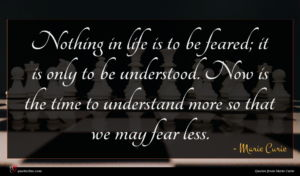 Marie Curie quote : Nothing in life is ...