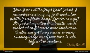 Darcey Bussell quote : When I was at ...