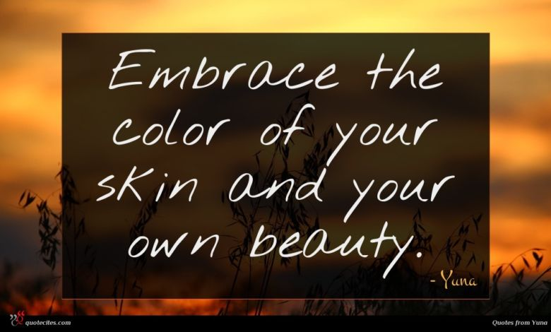 Embrace the color of your skin and your own beauty.