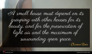 Clarence Stein quote : A small house must ...