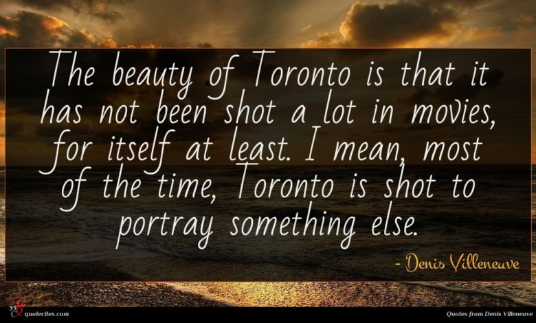 The beauty of Toronto is that it has not been shot a lot in movies, for itself at least. I mean, most of the time, Toronto is shot to portray something else.