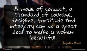 Jacqueline Bisset quote : A mode of conduct ...