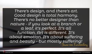 Diane von Furstenberg quote : There's design and there's ...