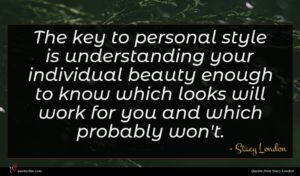 Stacy London quote : The key to personal ...