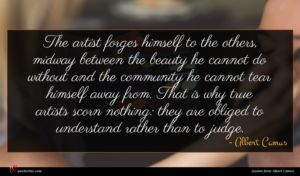 Albert Camus quote : The artist forges himself ...