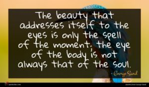 George Sand quote : The beauty that addresses ...