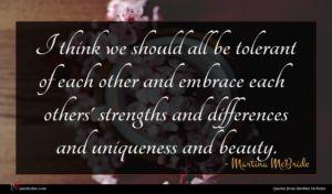 Martina McBride quote : I think we should ...