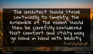 Frank Lloyd Wright quote : The architect should strive ...