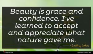 Lindsay Lohan quote : Beauty is grace and ...