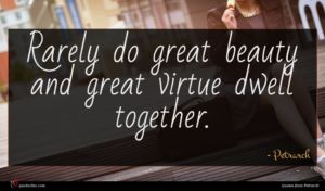 Petrarch quote : Rarely do great beauty ...