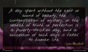 Lewis Mumford quote : A day spent without ...