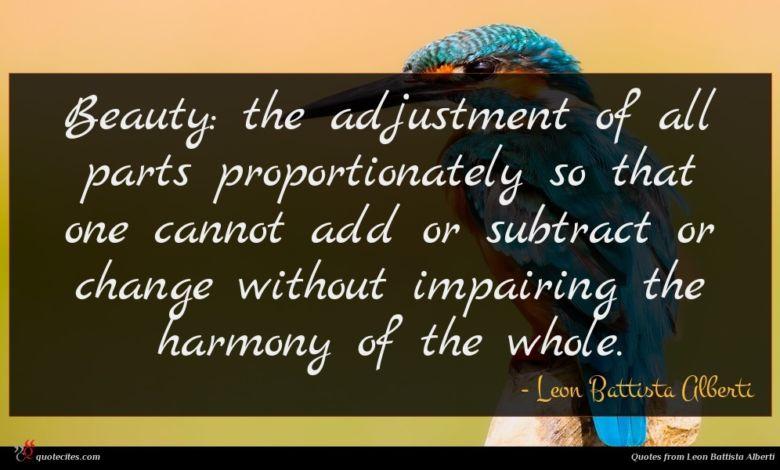 Photo of Leon Battista Alberti quote : Beauty the adjustment of …