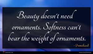 Premchand quote : Beauty doesn't need ornaments ...
