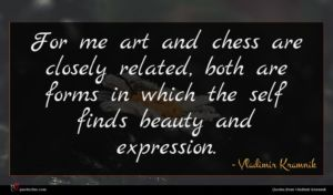 Vladimir Kramnik quote : For me art and ...