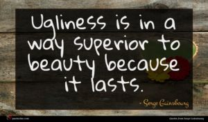 Serge Gainsbourg quote : Ugliness is in a ...