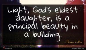 Thomas Fuller quote : Light God's eldest daughter ...