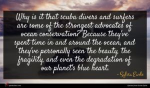 Sylvia Earle quote : Why is it that ...
