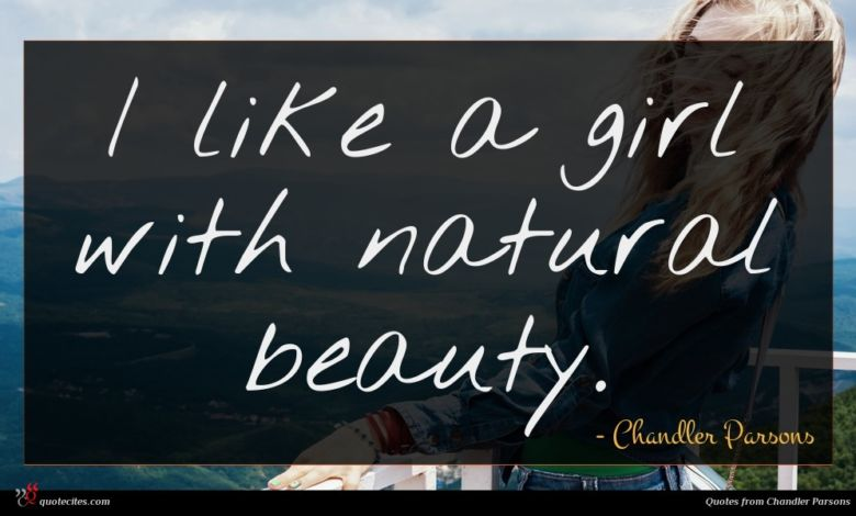 I like a girl with natural beauty.