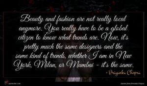 Priyanka Chopra quote : Beauty and fashion are ...