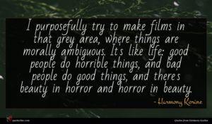 Harmony Korine quote : I purposefully try to ...