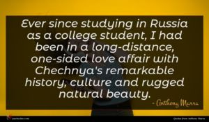 Anthony Marra quote : Ever since studying in ...