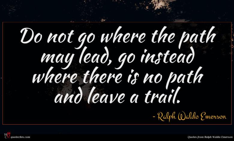 Photo of Ralph Waldo Emerson quote : Do not go where …