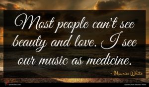 Maurice White quote : Most people can't see ...