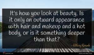 Hilary Swank quote : It's how you look ...