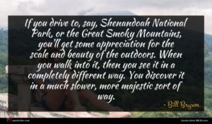 Bill Bryson quote : If you drive to ...