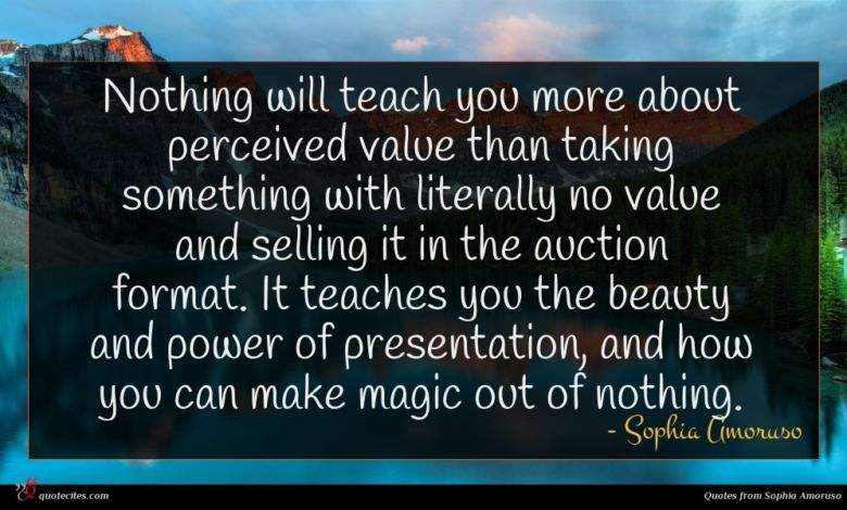 Nothing will teach you more about perceived value than taking something with literally no value and selling it in the auction format. It teaches you the beauty and power of presentation, and how you can make magic out of nothing.
