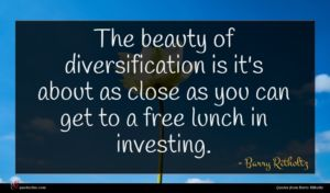 Barry Ritholtz quote : The beauty of diversification ...