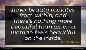 Erin Heatherton quote : Inner beauty radiates from ...