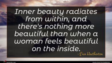 Photo of Erin Heatherton quote : Inner beauty radiates from …