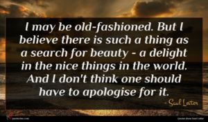 Saul Leiter quote : I may be old-fashioned ...