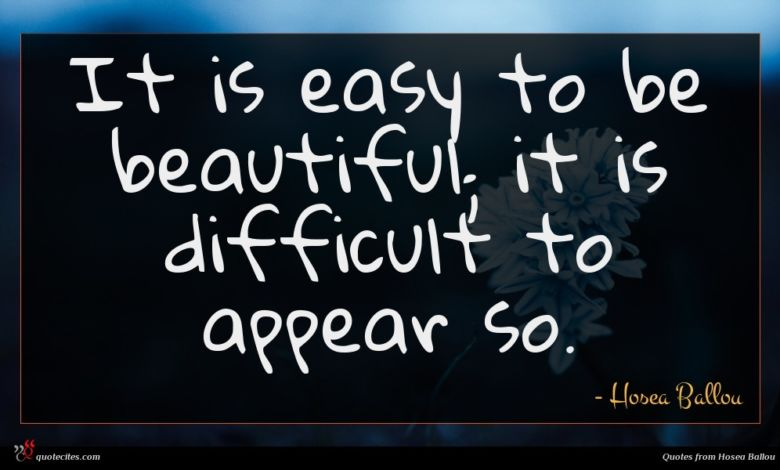 It is easy to be beautiful; it is difficult to appear so.