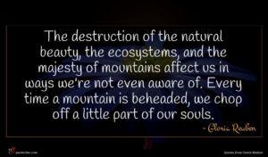 Gloria Reuben quote : The destruction of the ...