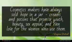 Virginia Postrel quote : Cosmetics makers have always ...
